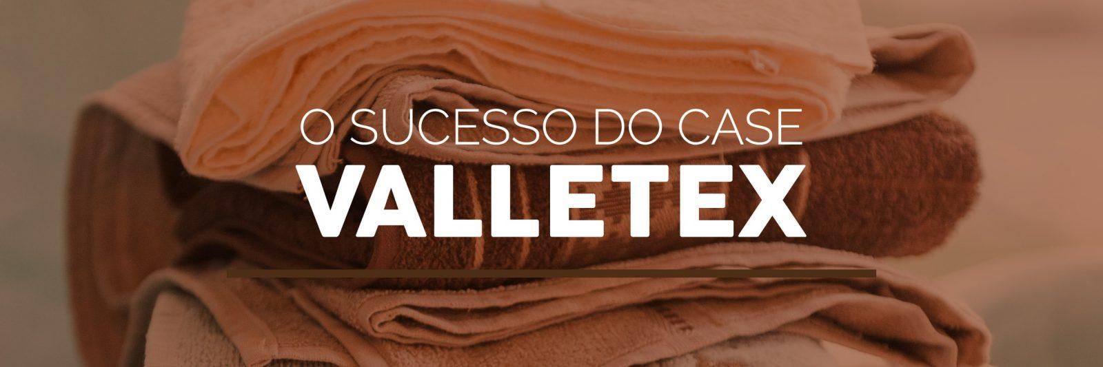 o sucesso do case valletex